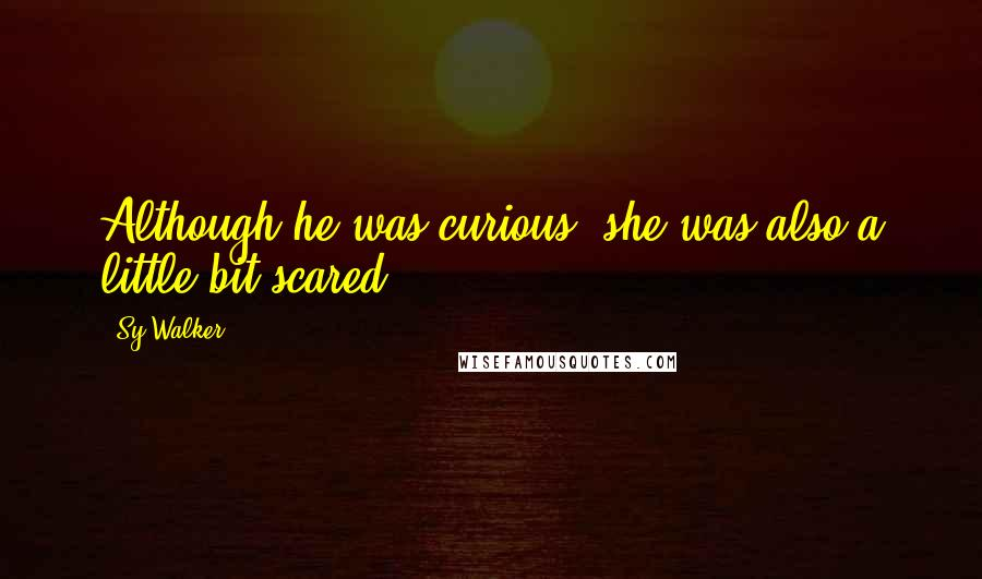 Sy Walker quotes: Although he was curious, she was also a little bit scared.
