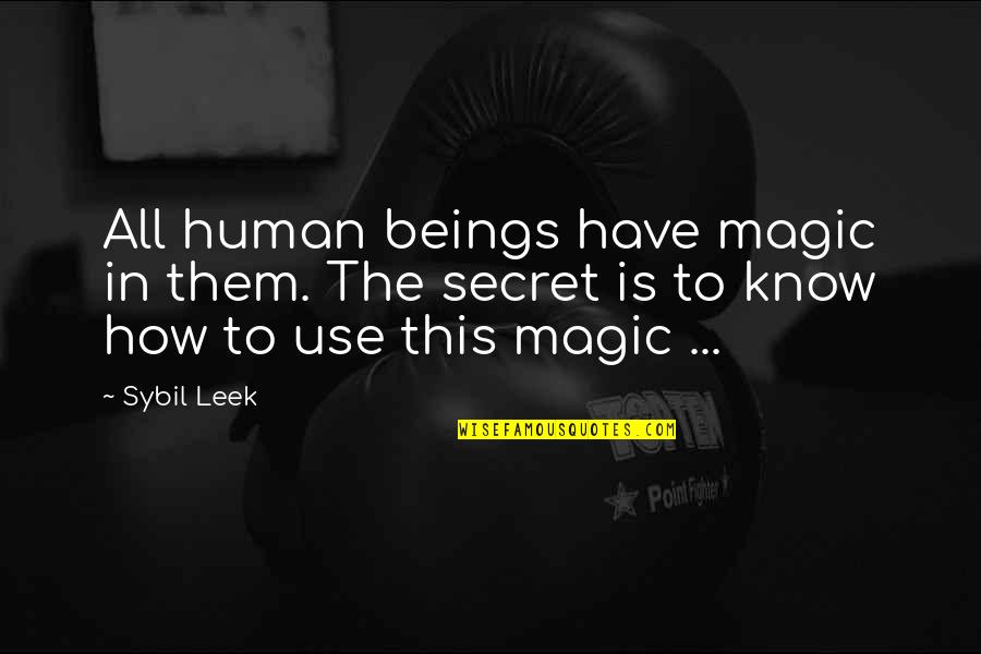 Sybil Leek Quotes By Sybil Leek: All human beings have magic in them. The