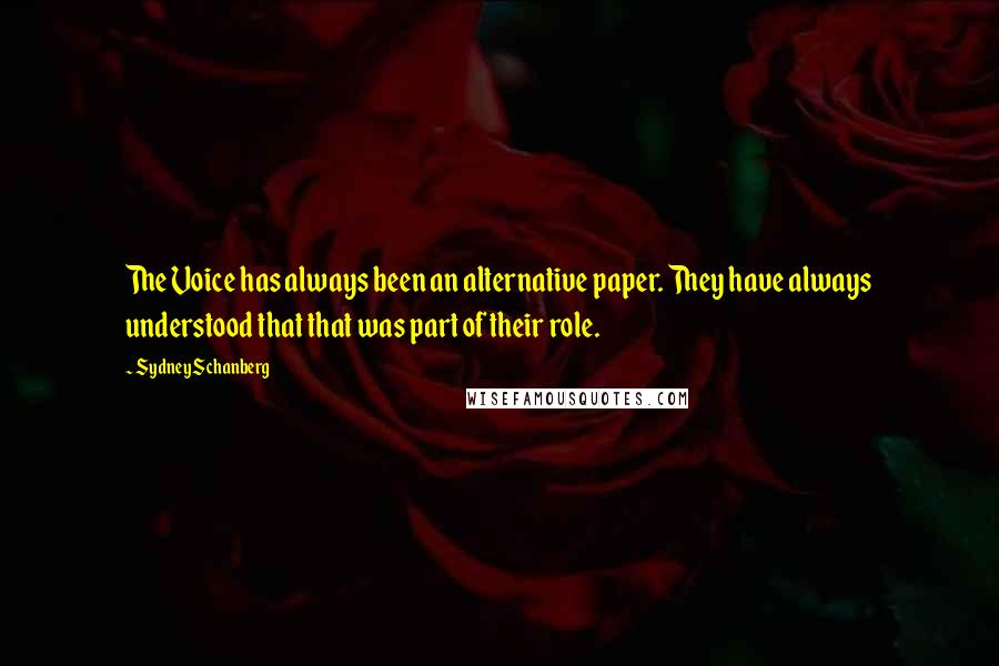 Sydney Schanberg quotes: The Voice has always been an alternative paper. They have always understood that that was part of their role.