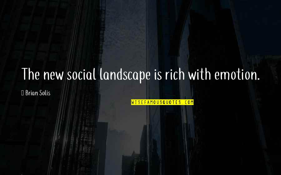 Syed Ata Hasnain Quotes By Brian Solis: The new social landscape is rich with emotion.