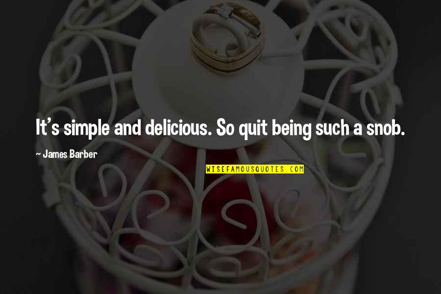 Syed Ata Hasnain Quotes By James Barber: It's simple and delicious. So quit being such