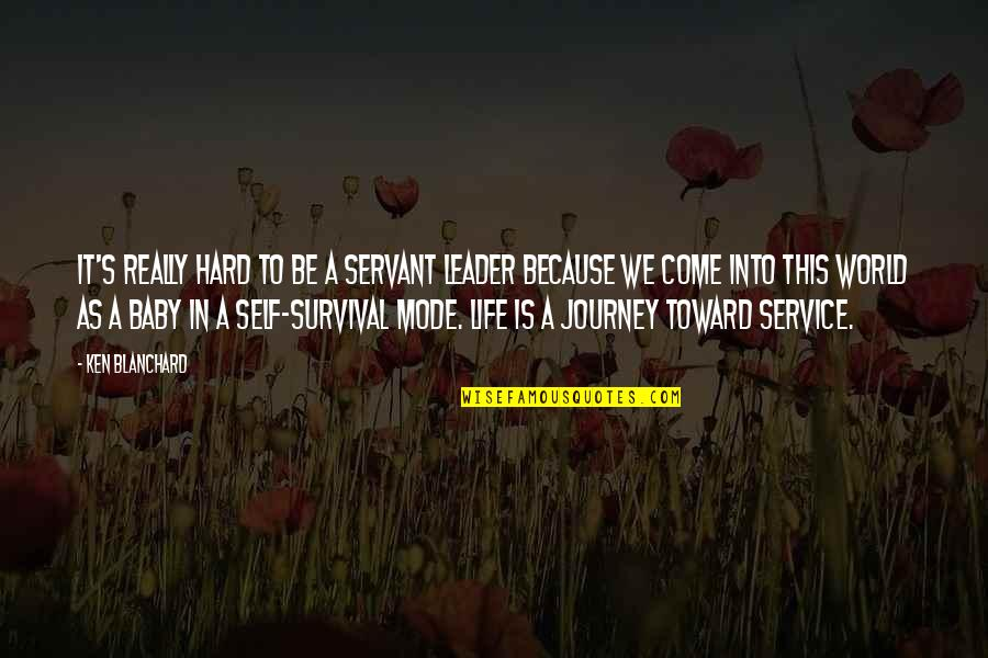 Syed Ata Hasnain Quotes By Ken Blanchard: It's really hard to be a servant leader