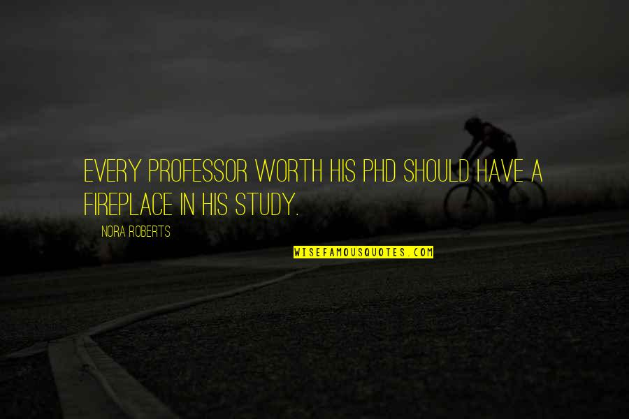 Syed Ata Hasnain Quotes By Nora Roberts: Every professor worth his PhD should have a