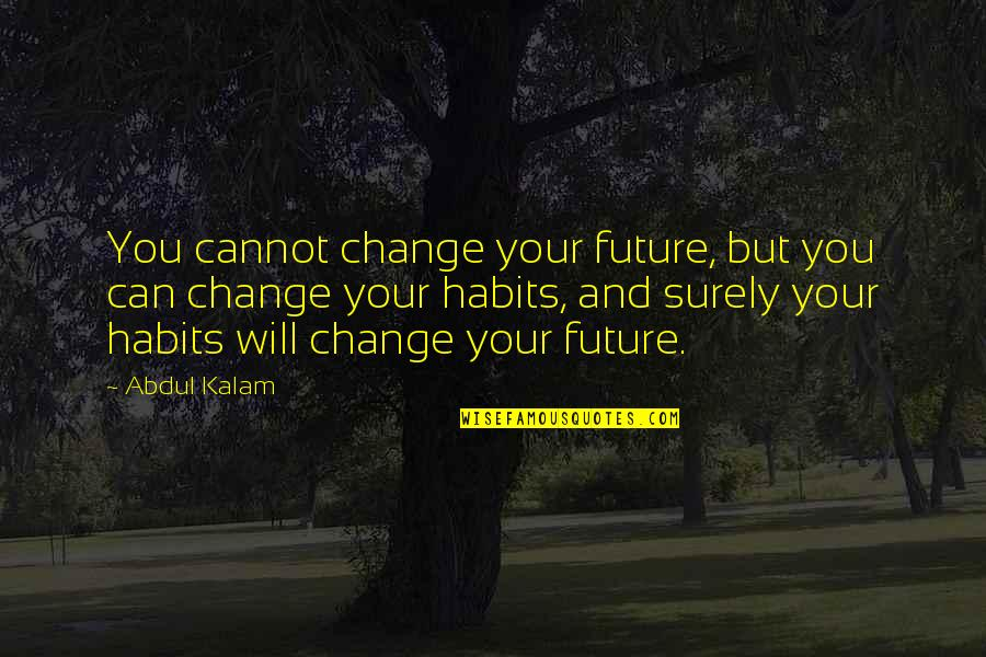 Sygmnd Quotes By Abdul Kalam: You cannot change your future, but you can