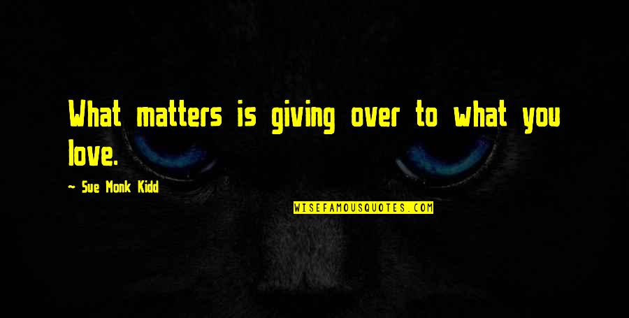 Sygmnd Quotes By Sue Monk Kidd: What matters is giving over to what you
