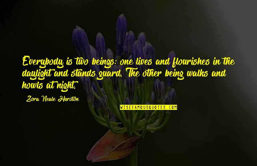 Sygmnd Quotes By Zora Neale Hurston: Everybody is two beings: one lives and flourishes
