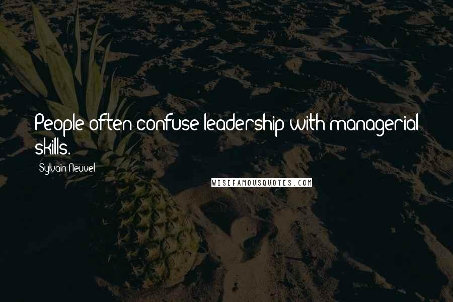 Sylvain Neuvel quotes: People often confuse leadership with managerial skills.