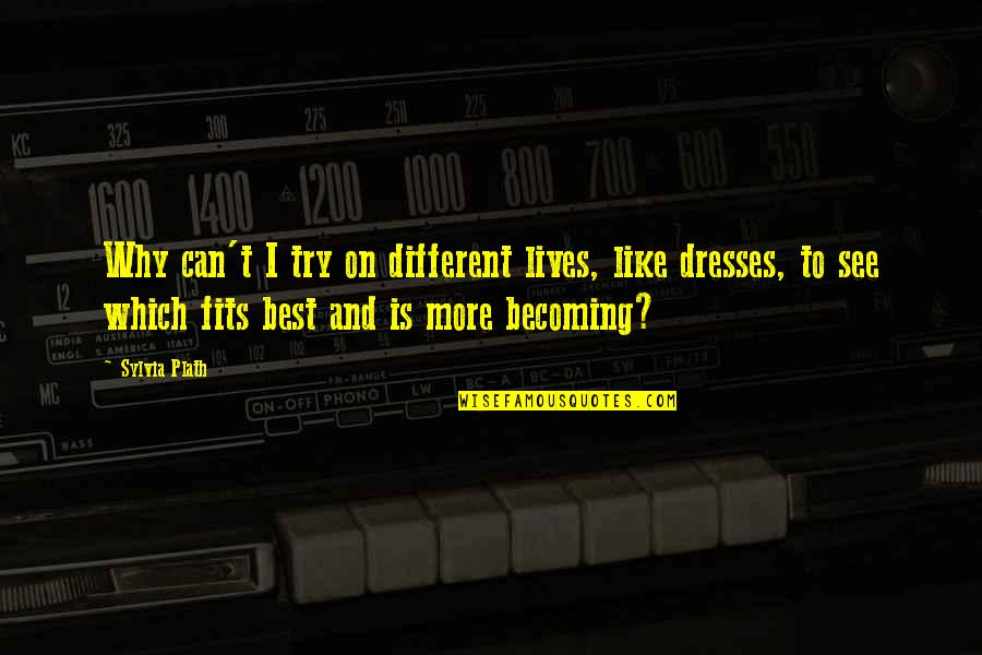 Sylvia Plath Best Quotes By Sylvia Plath: Why can't I try on different lives, like