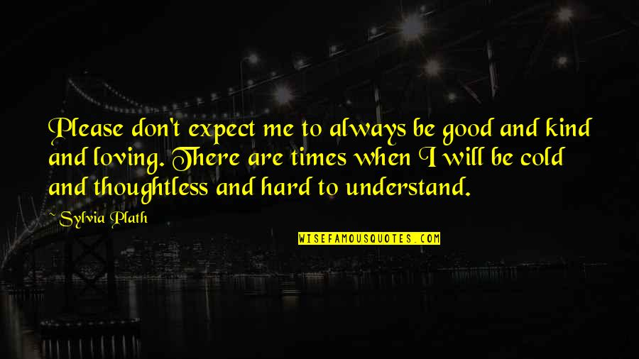 Sylvia Plath Best Quotes By Sylvia Plath: Please don't expect me to always be good