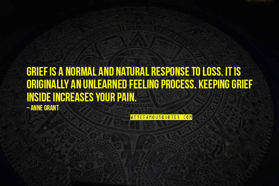 Sympathy Loss Quotes By Anne Grant: Grief is a normal and natural response to
