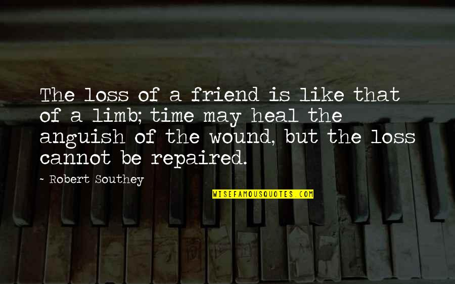 Sympathy Loss Quotes By Robert Southey: The loss of a friend is like that
