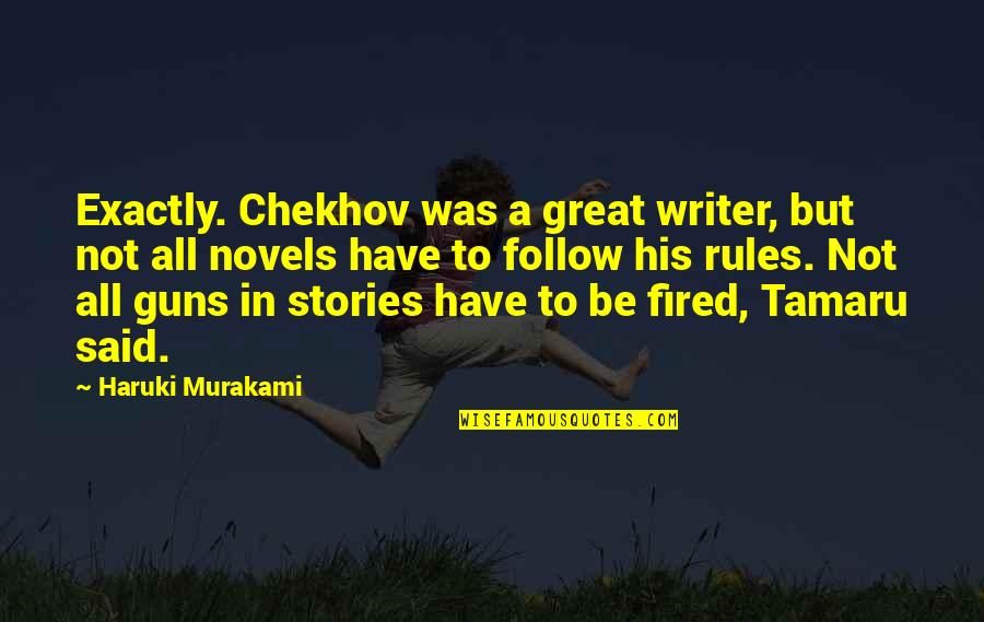 Sympathy Poems Quotes By Haruki Murakami: Exactly. Chekhov was a great writer, but not