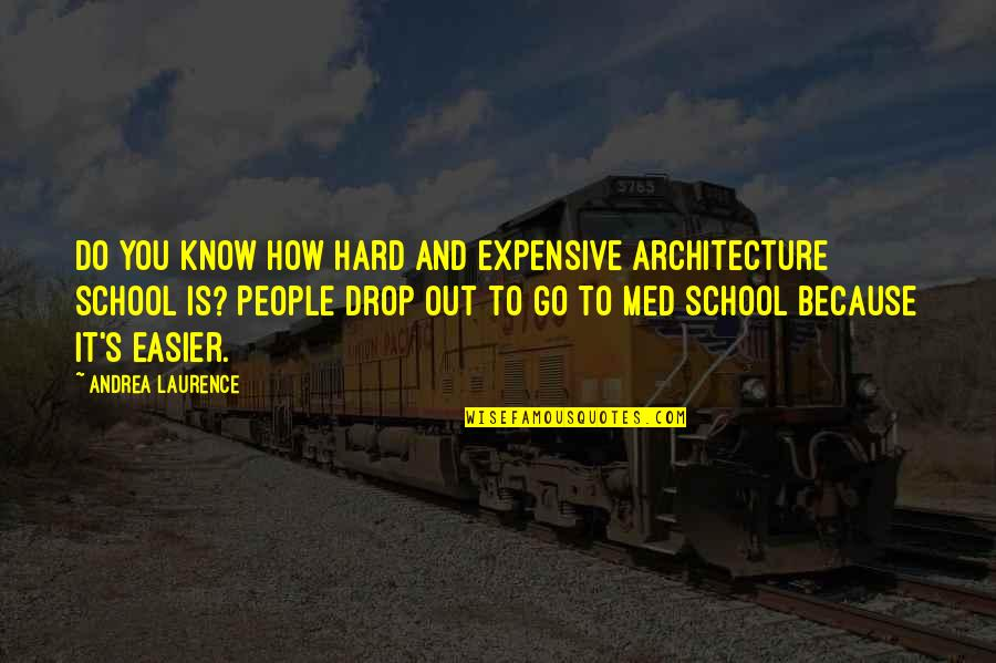 Symphoniae Quotes By Andrea Laurence: Do you know how hard and expensive architecture