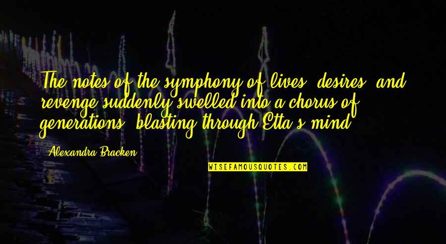 Symphony's Quotes By Alexandra Bracken: The notes of the symphony of lives, desires,