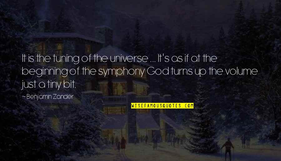 Symphony's Quotes By Benjamin Zander: It is the tuning of the universe ...