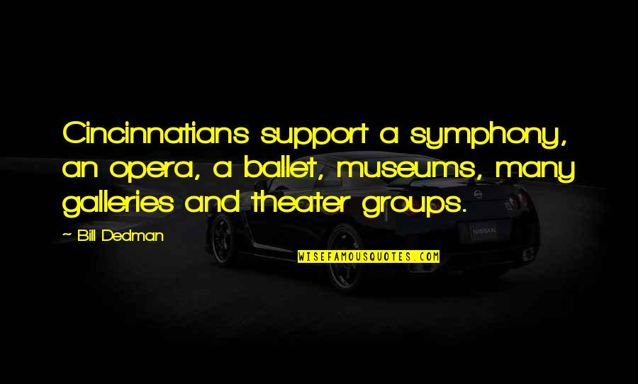 Symphony's Quotes By Bill Dedman: Cincinnatians support a symphony, an opera, a ballet,