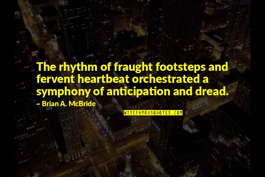 Symphony's Quotes By Brian A. McBride: The rhythm of fraught footsteps and fervent heartbeat