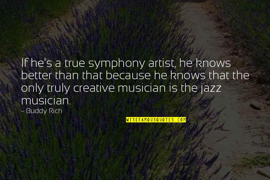 Symphony's Quotes By Buddy Rich: If he's a true symphony artist, he knows