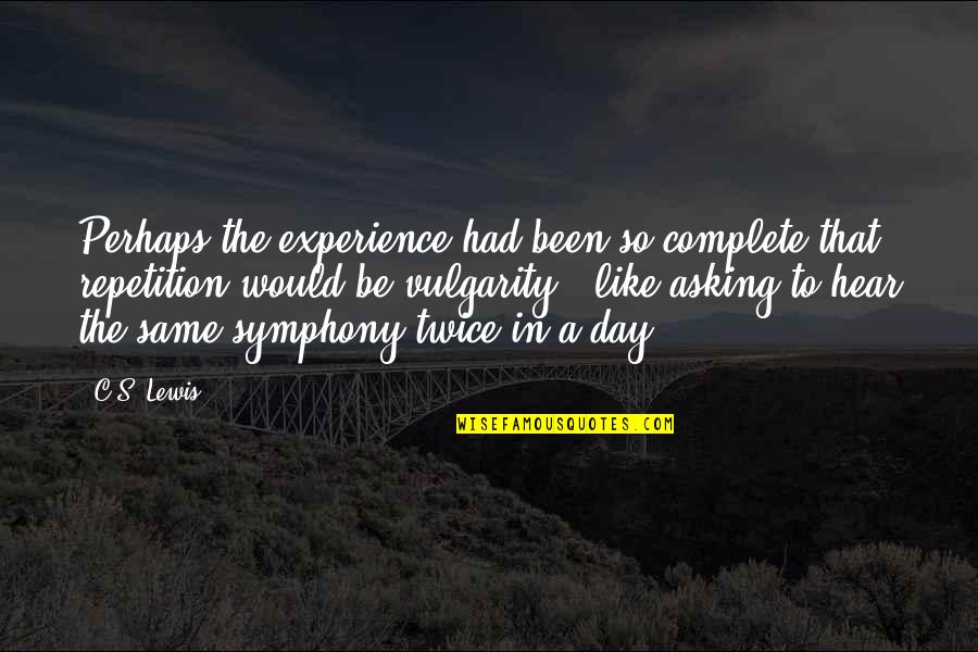 Symphony's Quotes By C.S. Lewis: Perhaps the experience had been so complete that