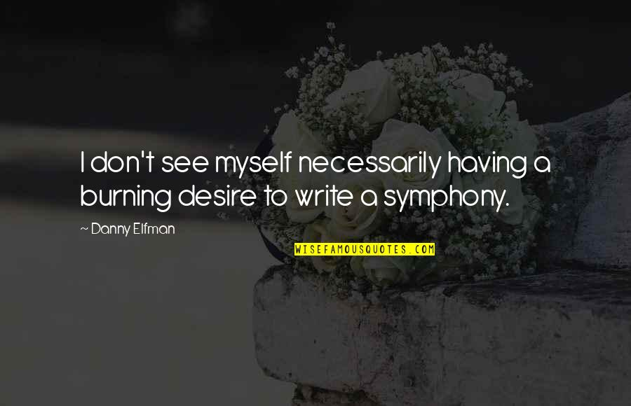 Symphony's Quotes By Danny Elfman: I don't see myself necessarily having a burning