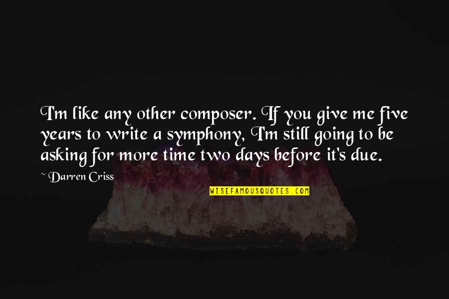 Symphony's Quotes By Darren Criss: I'm like any other composer. If you give