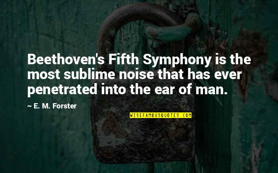 Symphony's Quotes By E. M. Forster: Beethoven's Fifth Symphony is the most sublime noise