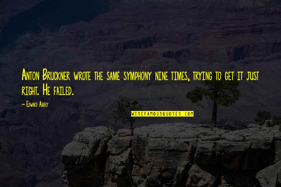 Symphony's Quotes By Edward Abbey: Anton Bruckner wrote the same symphony nine times,