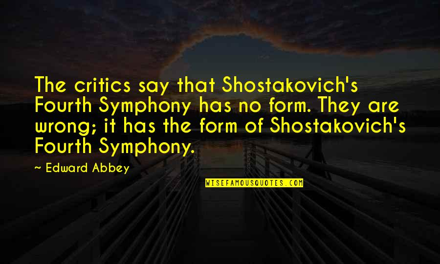 Symphony's Quotes By Edward Abbey: The critics say that Shostakovich's Fourth Symphony has