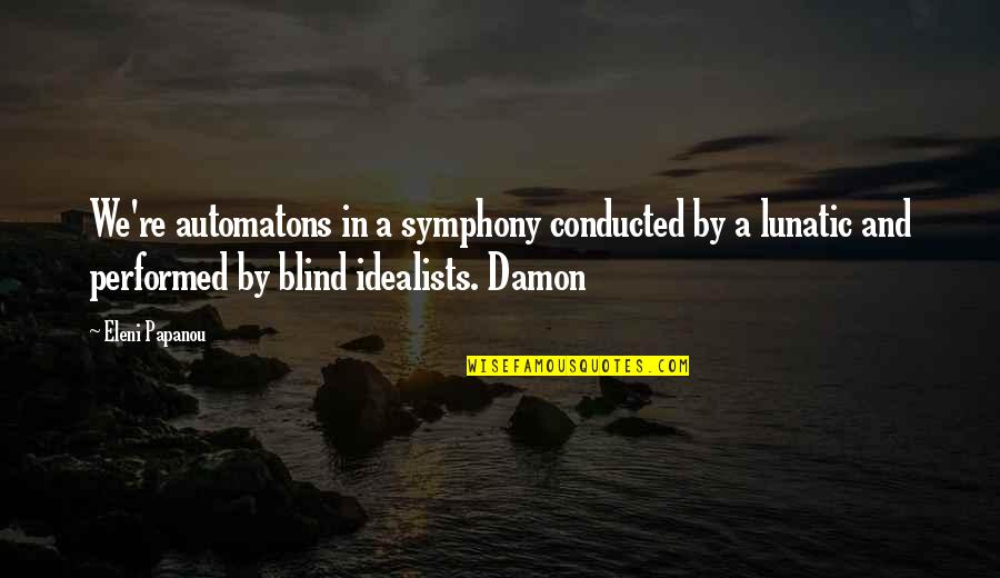 Symphony's Quotes By Eleni Papanou: We're automatons in a symphony conducted by a