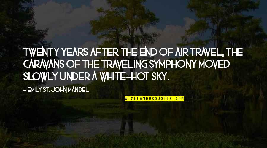 Symphony's Quotes By Emily St. John Mandel: TWENTY YEARS AFTER the end of air travel,