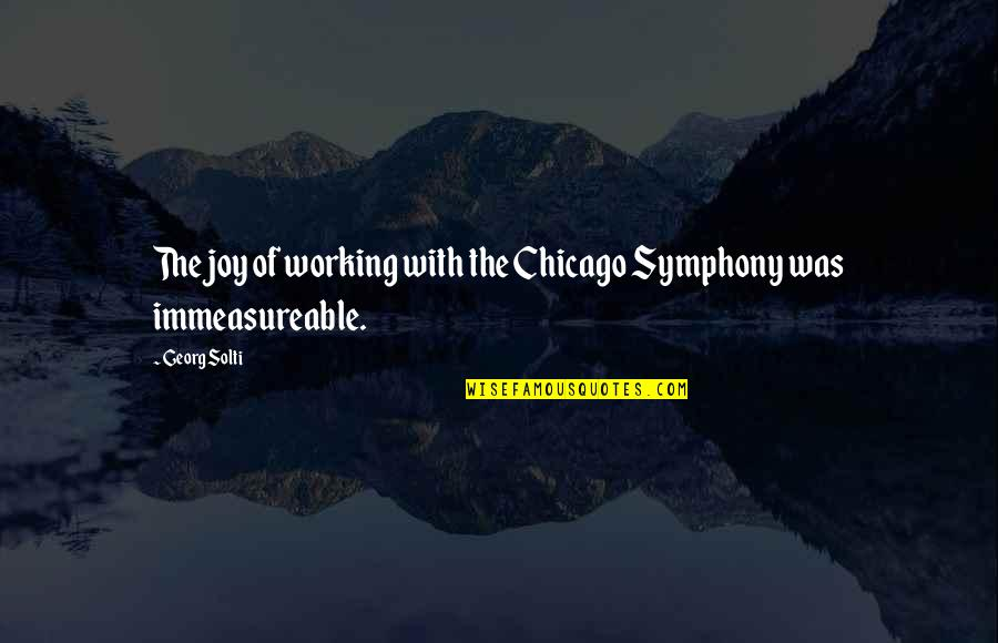 Symphony's Quotes By Georg Solti: The joy of working with the Chicago Symphony