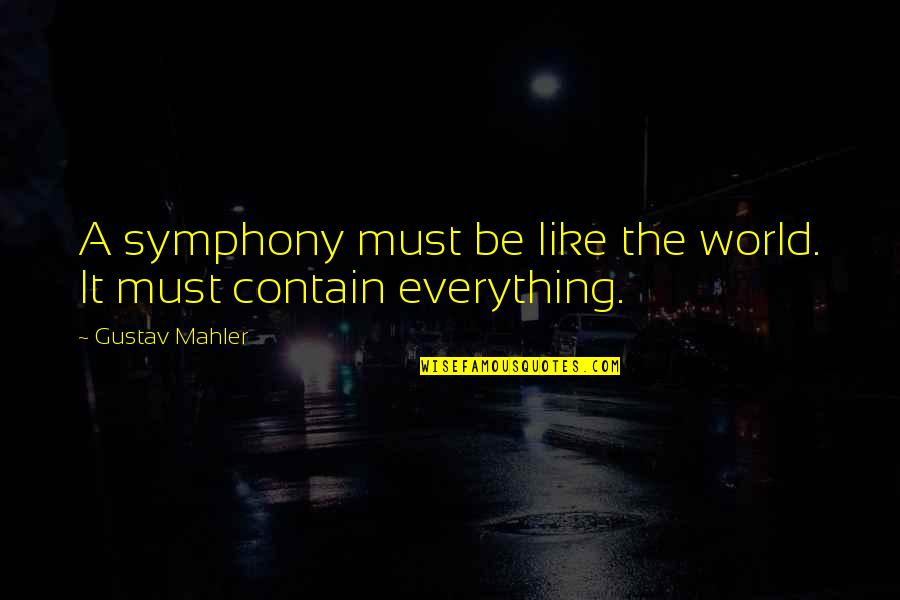 Symphony's Quotes By Gustav Mahler: A symphony must be like the world. It