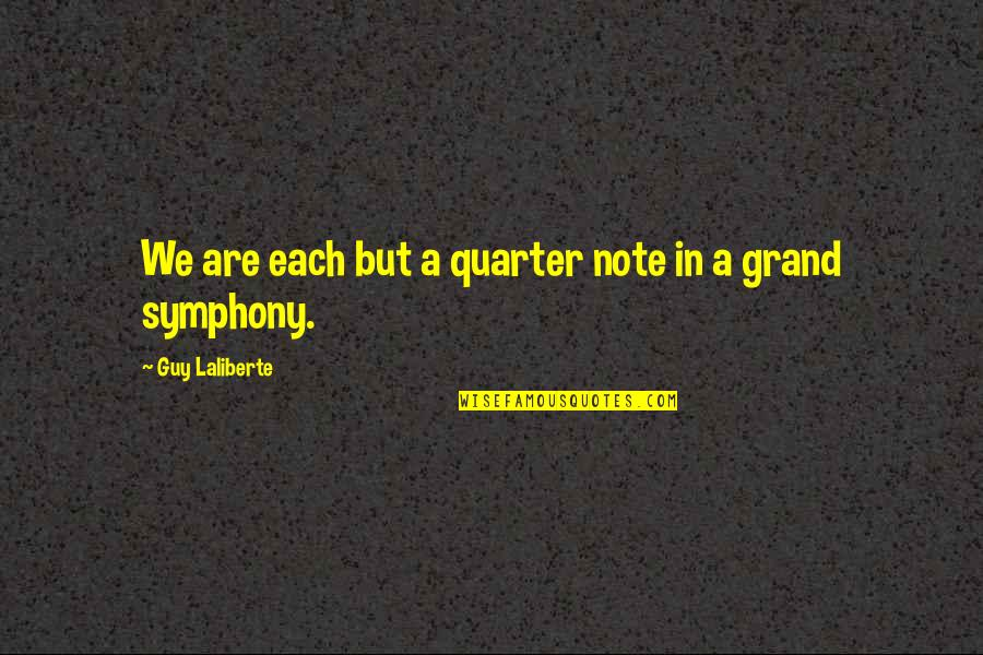 Symphony's Quotes By Guy Laliberte: We are each but a quarter note in