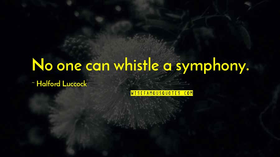 Symphony's Quotes By Halford Luccock: No one can whistle a symphony.