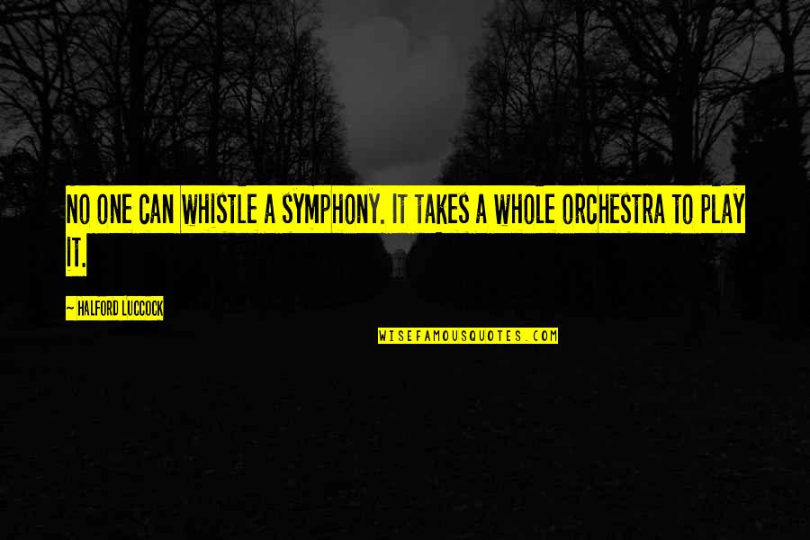Symphony's Quotes By Halford Luccock: No one can whistle a symphony. It takes