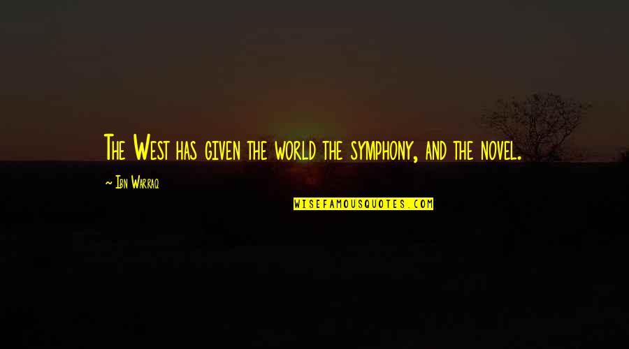Symphony's Quotes By Ibn Warraq: The West has given the world the symphony,