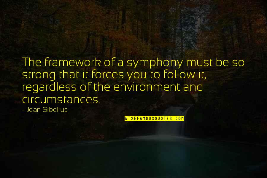 Symphony's Quotes By Jean Sibelius: The framework of a symphony must be so