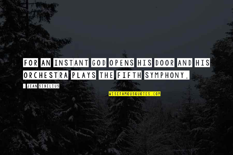 Symphony's Quotes By Jean Sibelius: For an instant God opens his door and