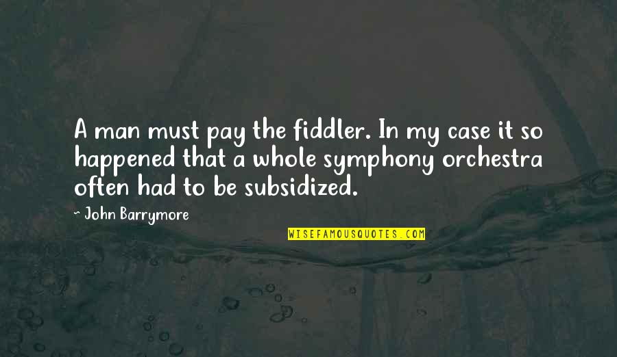 Symphony's Quotes By John Barrymore: A man must pay the fiddler. In my