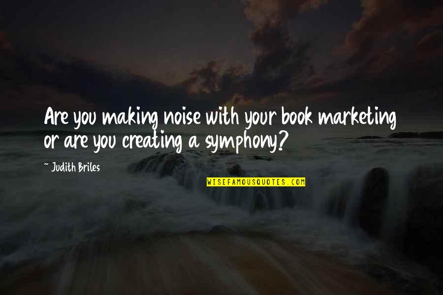 Symphony's Quotes By Judith Briles: Are you making noise with your book marketing