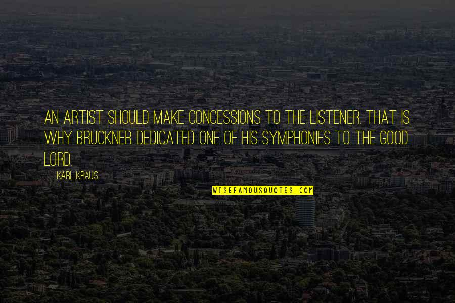 Symphony's Quotes By Karl Kraus: An artist should make concessions to the listener.