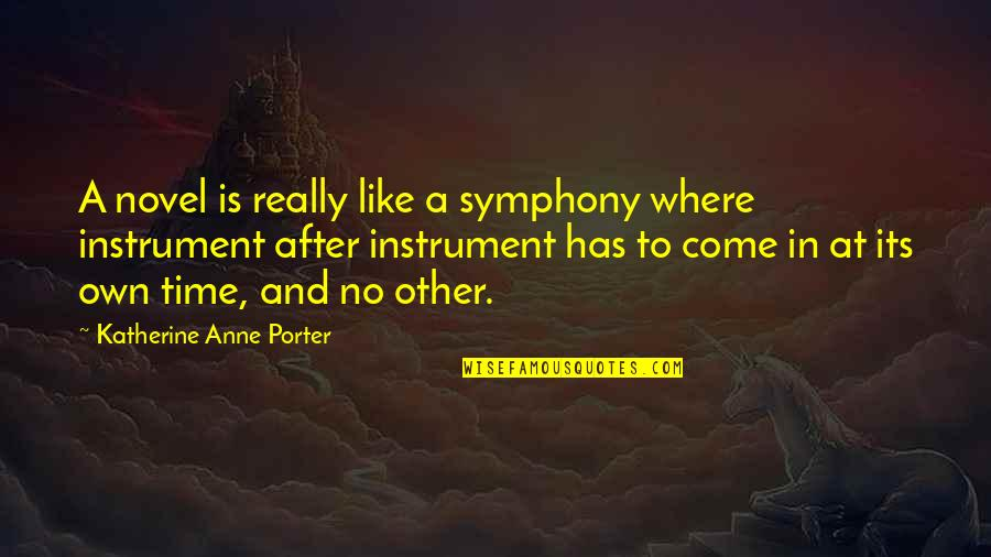Symphony's Quotes By Katherine Anne Porter: A novel is really like a symphony where
