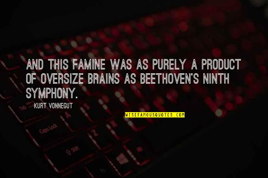 Symphony's Quotes By Kurt Vonnegut: And this famine was as purely a product
