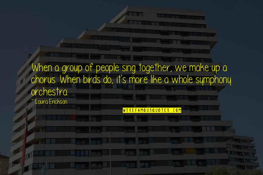 Symphony's Quotes By Laura Erickson: When a group of people sing together, we