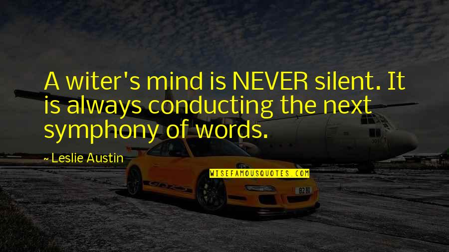 Symphony's Quotes By Leslie Austin: A witer's mind is NEVER silent. It is
