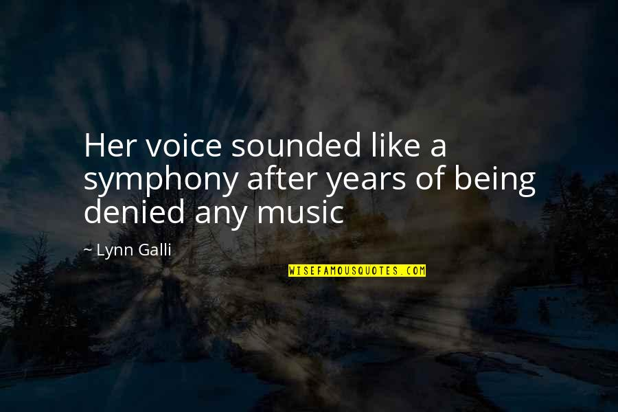 Symphony's Quotes By Lynn Galli: Her voice sounded like a symphony after years