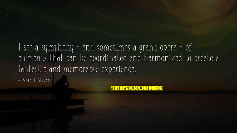 Symphony's Quotes By Marc J. Sievers: I see a symphony - and sometimes a