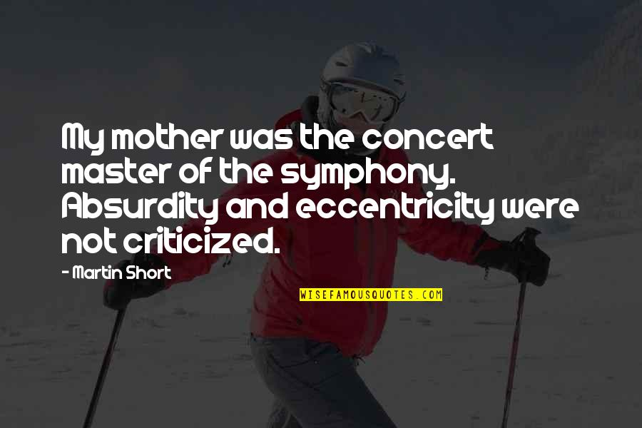 Symphony's Quotes By Martin Short: My mother was the concert master of the