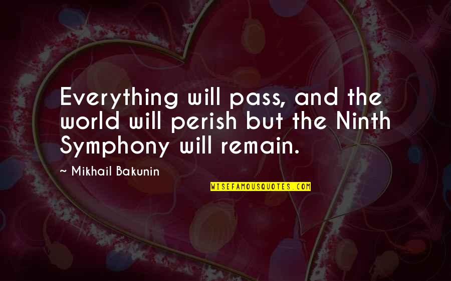 Symphony's Quotes By Mikhail Bakunin: Everything will pass, and the world will perish