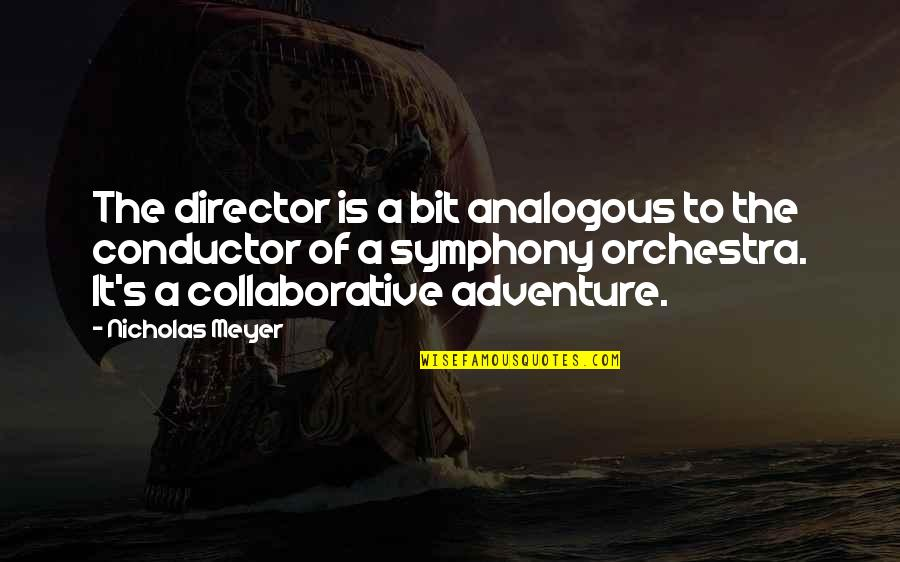 Symphony's Quotes By Nicholas Meyer: The director is a bit analogous to the